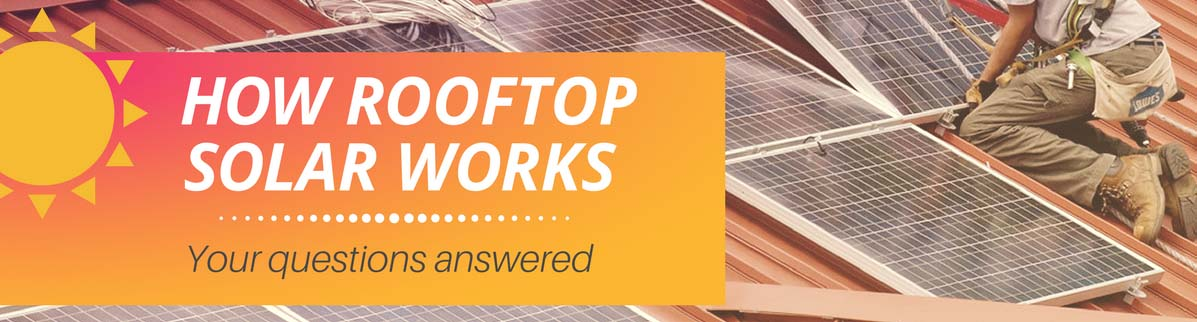 How Rooftop Solar panels do they really works – Your Questions Answered