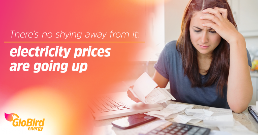 There's no shying away from it: electricity prices are going up
