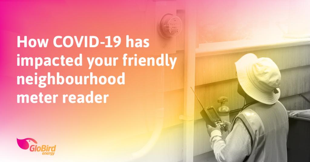 How COVID-19 has impacted your friendly neighbourhood meter reader