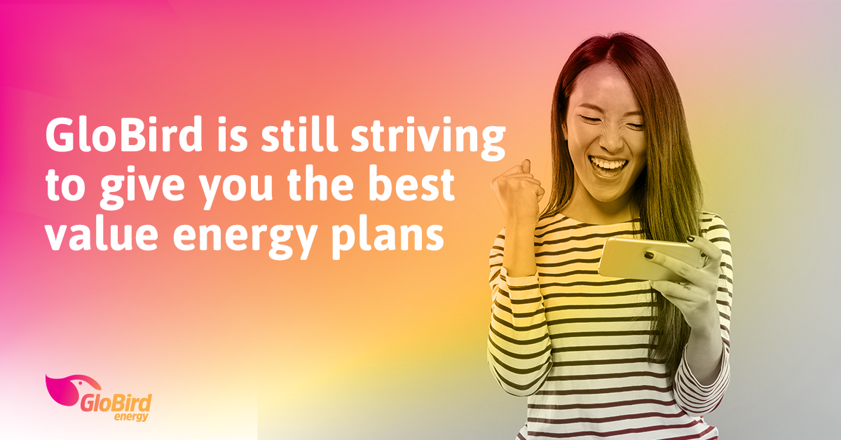 GloBird is still striving to give you the best value energy plans
