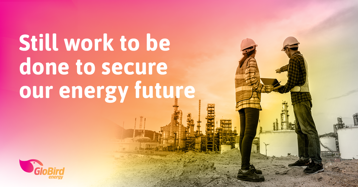 Still work to be done to secure our energy future