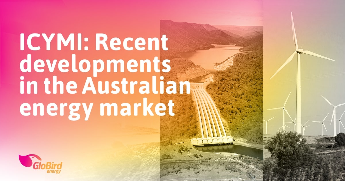 ICYMI: Recent developments in the Australian energy market